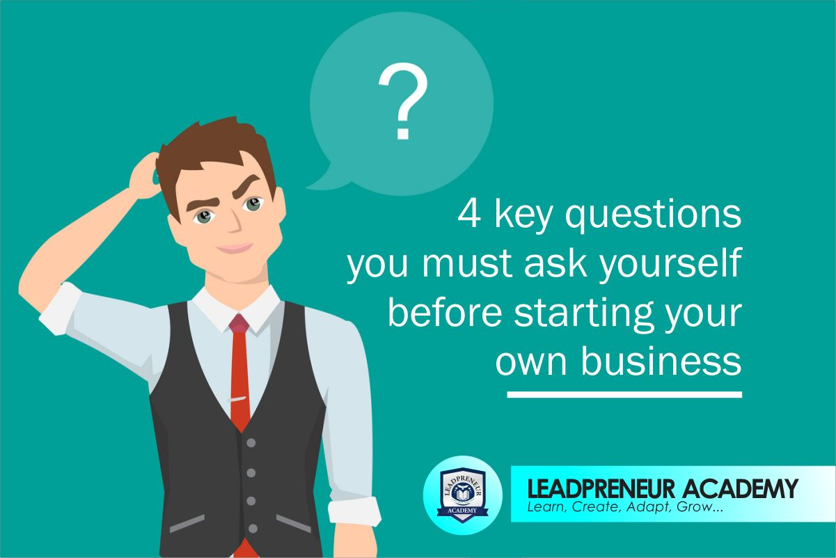 4 key questions you must ask yourself before starting your own business