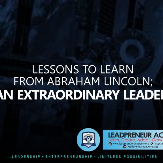 Lessons to learn from Abraham Lincoln, an extraordinary leader