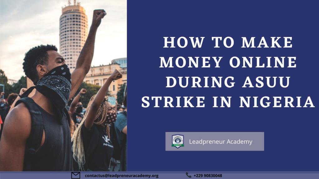 MAKE MONEY ONLINE DURING ASUU STRIKE IN NIGERIA
